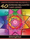 Libro de Colorear para Adultos Volumen 5: 40 Patrones Relajantes y Anti Estrés (Colección de Terapia Artística Anti Estrés)