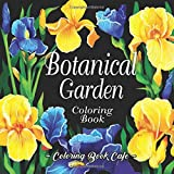 Botanical Garden Coloring Book: An Adult Coloring Book Featuring Beautiful Flowers and Floral Designs for Stress Relief and Relaxation (Flower Coloring Books)