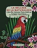 Libro De Colorear Para Adultos: La Belleza De La Naturaleza, 40 Páginas Para Colorear Con Animales, Flores Y Paisajes (Libros Para Colorear Mundo De La Naturaleza)