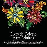 Livro de Colorir para Adultos: Uma variedade de flores, mandalas, animais, desenhos florais e outros padrões que aliviam o estresse: Uma variedade de ... que aliviam o estresse (Portuguese Edition)